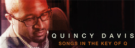 Quincy Davis, Songs in the key of Q